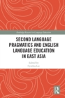 Second Language Pragmatics and English Language Education in East Asia - eBook