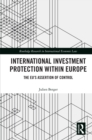 International Investment Protection within Europe : The EU's Assertion of Control - eBook
