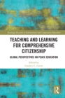 Teaching and Learning for Comprehensive Citizenship : Global Perspectives on Peace Education - eBook
