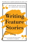 Writing Feature Stories : How to research and write articles - from listicles to longform - eBook