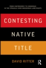 Contesting Native Title : From controversy to consensus in the struggle over Indigenous land rights - eBook