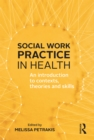 Social Work Practice in Health : An introduction to contexts, theories and skills - eBook