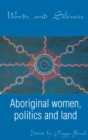 Words and Silences : Aboriginal women, politics and land - eBook