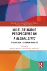 Multi-Religious Perspectives on a Global Ethic : In Search of a Common Morality - eBook