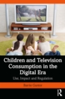 Children and Television Consumption in the Digital Era : Use, Impact and Regulation - eBook