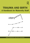 Trauma and Birth : A Handbook for Maternity Staff - eBook