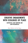 Creative Engagements with Ecologies of Place : Geopoetics, Deep Mapping and Slow Residencies - eBook