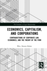 Economics, Capitalism, and Corporations : Contradictions of Corporate Law, Economics, and the Theory of the Firm - eBook
