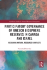 Participatory Governance of UNESCO Biosphere Reserves in Canada and Israel : Resolving Natural Resource Conflicts - eBook