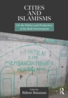 Cities and Islamisms : On the Politics and Production of the Built Environment - eBook