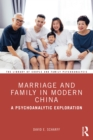 Marriage and Family in Modern China : A Psychoanalytic Exploration - eBook