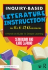 Inquiry-Based Literature Instruction in the 6-12 Classroom : A Hands-on Guide for Deeper Learning - eBook