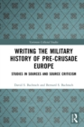Writing the Military History of Pre-Crusade Europe : Studies in Sources and Source Criticism - eBook