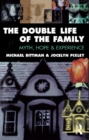 The Double Life of the Family : Myth, hope and experience - eBook