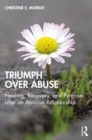 Triumph Over Abuse : Healing, Recovery, and Purpose after an Abusive Relationship - eBook