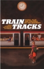 Train Tracks : Work, Play and Politics on the Railways - eBook