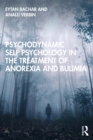 Psychodynamic Self Psychology in the Treatment of Anorexia and Bulimia - eBook