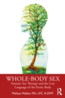 Whole-Body Sex : Somatic Sex Therapy and the Lost Language of the Erotic Body - eBook
