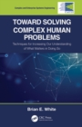 Toward Solving Complex Human Problems : Techniques for Increasing Our Understanding of What Matters in Doing So - eBook