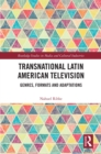 Transnational Latin American Television : Genres, Formats and Adaptations - eBook
