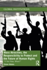 Mass Atrocities, the Responsibility to Protect and the Future of Human Rights : 'If Not Now, When?' - eBook
