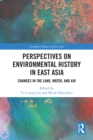 Perspectives on Environmental History in East Asia : Changes in the Land, Water and Air - eBook