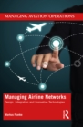 Managing Airline Networks : Design, Integration and Innovative Technologies - eBook