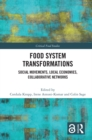 Food System Transformations : Social Movements, Local Economies, Collaborative Networks - eBook