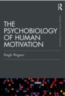 The Psychobiology of Human Motivation - eBook