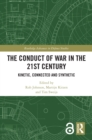The Conduct of War in the 21st Century : Kinetic, Connected and Synthetic - eBook