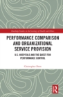 Performance Comparison and Organizational Service Provision : U.S. Hospitals and the Quest for Performance Control - eBook