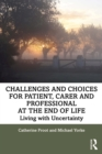 Challenges and Choices for Patient, Carer and Professional at the End of Life : Living with Uncertainty - eBook