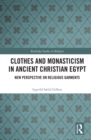 Clothes and Monasticism in Ancient Christian Egypt : A New Perspective on Religious Garments - eBook