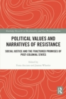 Political Values and Narratives of Resistance : Social Justice and the Fractured Promises of Post-colonial States - eBook