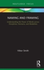 Naming and Framing : Understanding the Power of Words across Disciplines, Domains, and Modalities - eBook