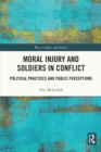 Moral Injury and Soldiers in Conflict : Political Practices and Public Perceptions - eBook