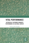 Vital Performance : Historically Informed Romantic Performance in Cultural Context - eBook