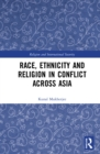 Race, Ethnicity and Religion in Conflict Across Asia - eBook