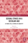 Sexual Ethics in a Secular Age : Is There Still a Virtue of Chastity? - eBook