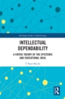 Intellectual Dependability : A Virtue Theory of the Epistemic and Educational Ideal - eBook