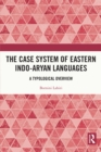The Case System of Eastern Indo-Aryan Languages : A Typological Overview - eBook