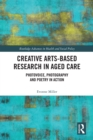 Creative Arts-Based Research in Aged Care : Photovoice, Photography and Poetry in Action - eBook