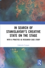 In Search of Stanislavsky's Creative State on the Stage : With a Practice as Research Case Study - eBook