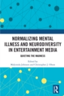 Normalizing Mental Illness and Neurodiversity in Entertainment Media : Quieting the Madness - eBook