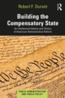 Building the Compensatory State : An Intellectual History and Theory of American Administrative Reform - eBook
