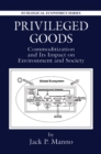 Privileged Goods : Commoditization and Its Impact on Environment and Society - eBook