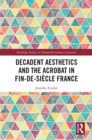 Decadent Aesthetics and the Acrobat in French Fin de siecle - eBook