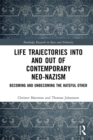 Life Trajectories Into and Out of Contemporary Neo-Nazism : Becoming and Unbecoming the Hateful Other - eBook