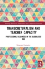 Transculturalism and Teacher Capacity : Professional Readiness in the Globalised Age - eBook