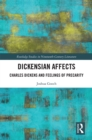 Dickensian Affects : Charles Dickens and Feelings of Precarity - eBook